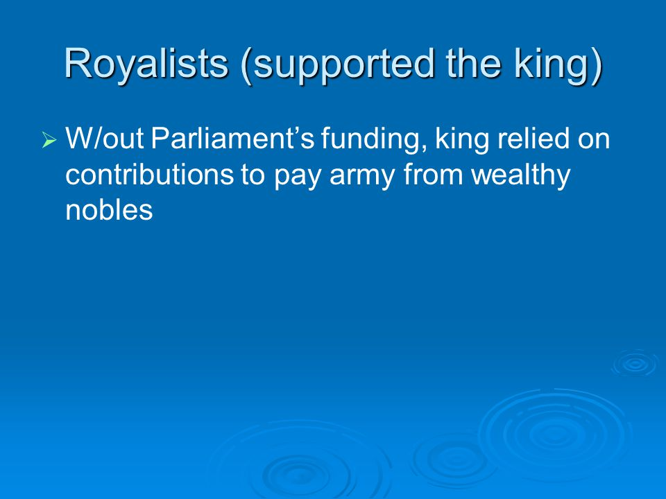 Royalists (supported the king)