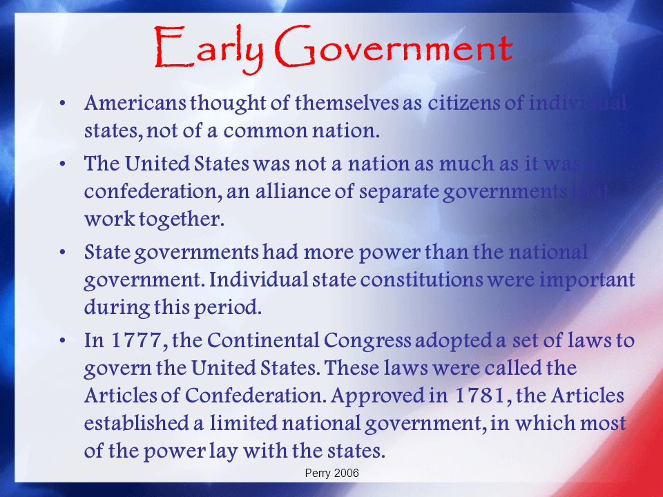 Early Government Americans thought of themselves as citizens of individual states, not of a common nation.