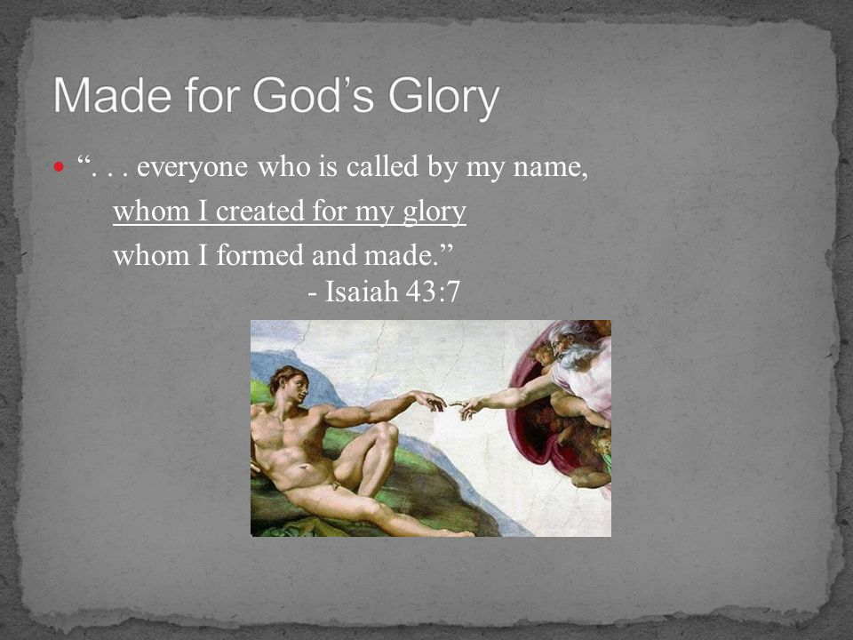 Made for God's Glory everyone who is called by my name,