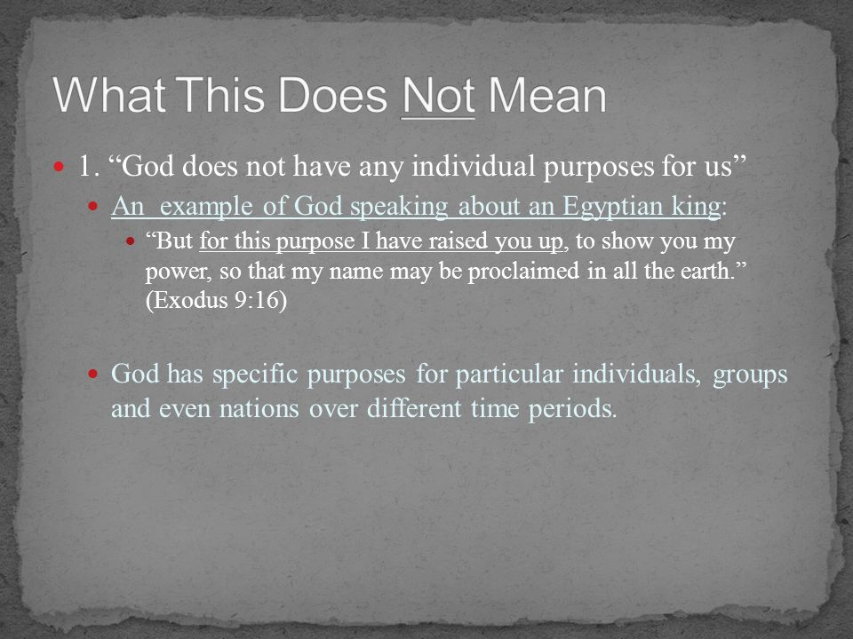 What This Does Not Mean 1. God does not have any individual purposes for us An example of God speaking about an Egyptian king: