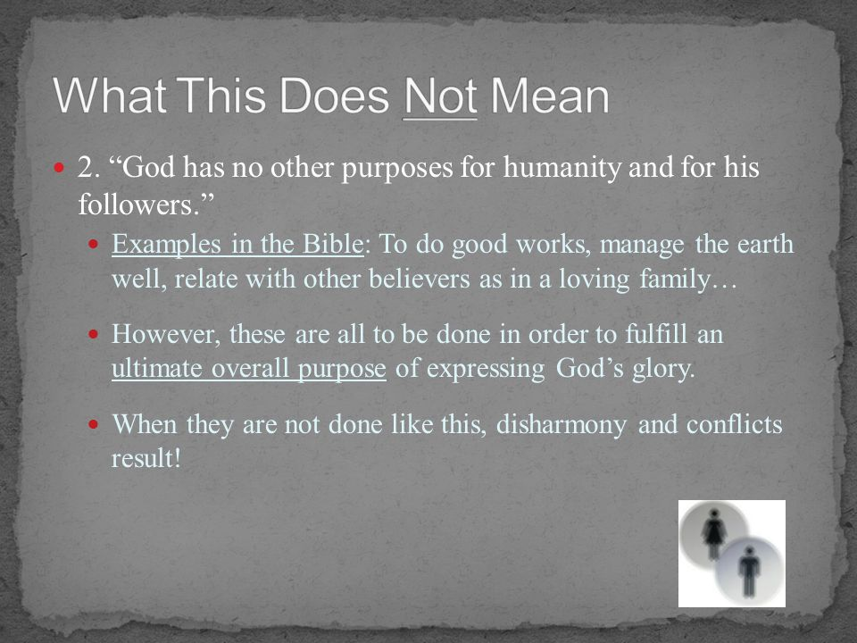 What This Does Not Mean 2. God has no other purposes for humanity and for his followers.