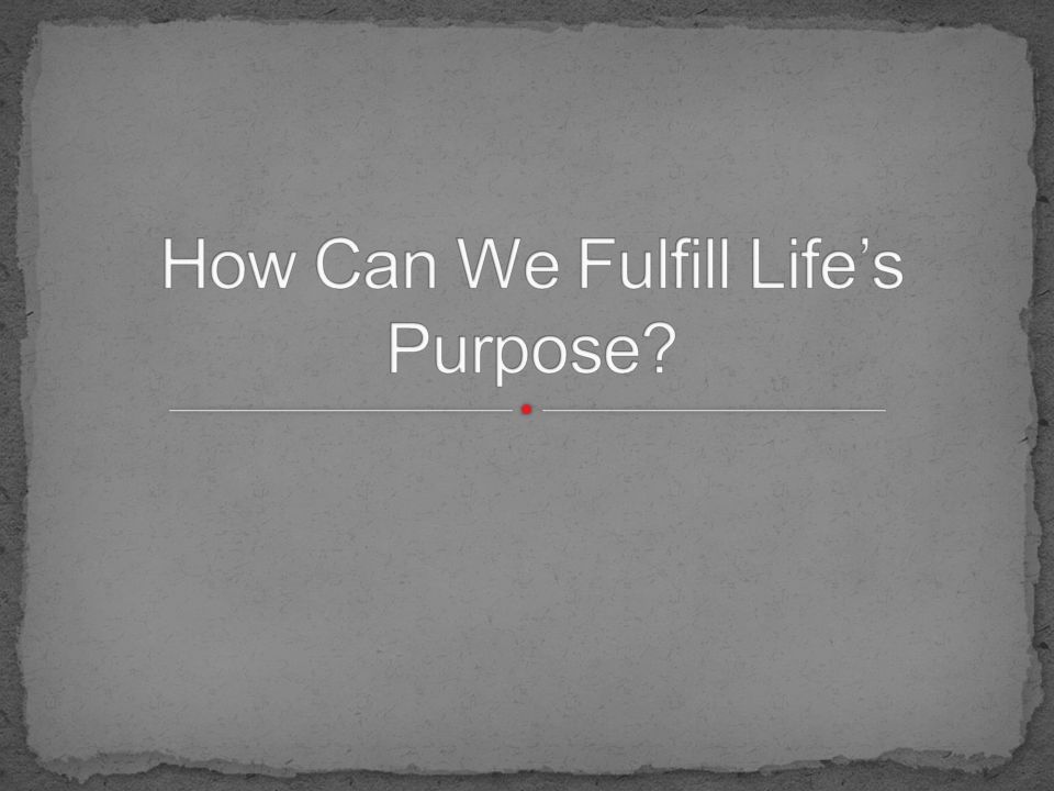 How Can We Fulfill Life's Purpose