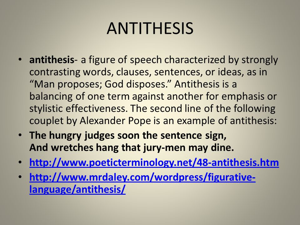 antithesis as a literary device The forest of rhetoric this site is optimally viewed using a frames-capable browser (msie 3 or above netscape 3 or above) t his online rhetoric, provided by dr gideon burton of brigham young university, is a guide to the terms of classical and renaissance rhetoric.