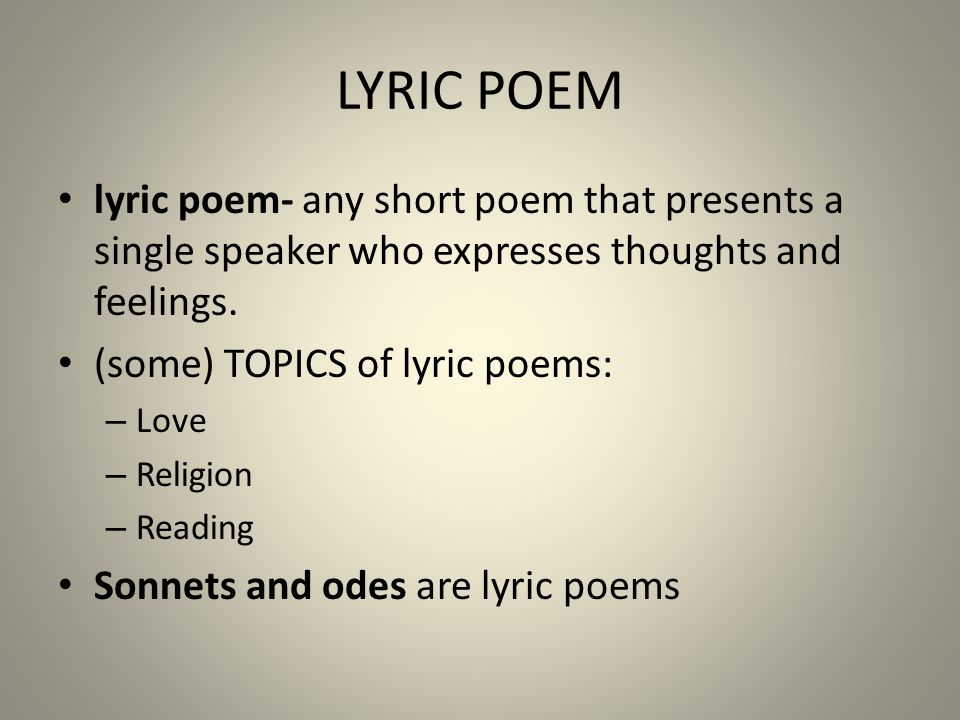 LYRIC POEM lyric poem- any short poem that presents a single speaker who expresses thoughts and feelings.