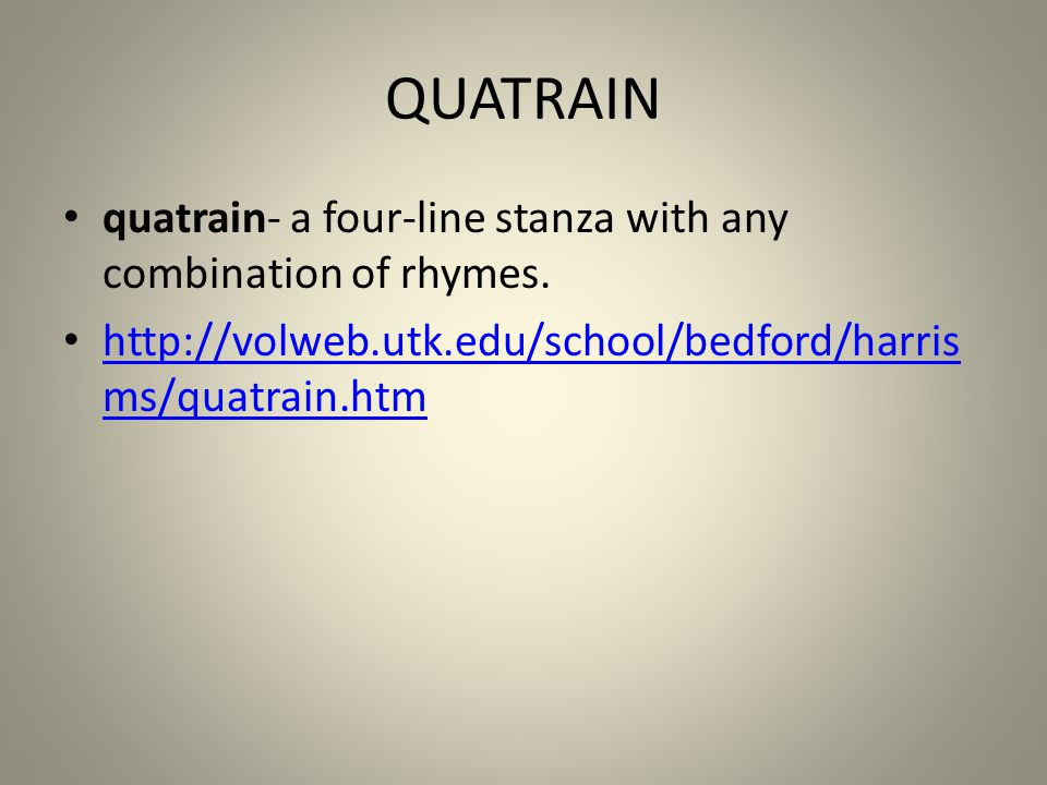 QUATRAIN quatrain- a four-line stanza with any combination of rhymes.
