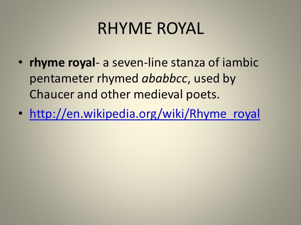 RHYME ROYAL rhyme royal- a seven-line stanza of iambic pentameter rhymed ababbcc, used by Chaucer and other medieval poets.