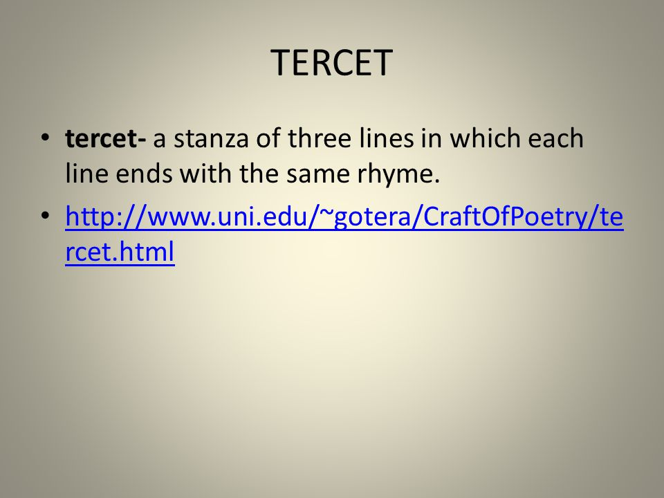 TERCET tercet- a stanza of three lines in which each line ends with the same rhyme.