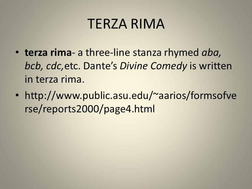 TERZA RIMA terza rima- a three-line stanza rhymed aba, bcb, cdc,etc. Dante's Divine Comedy is written in terza rima.