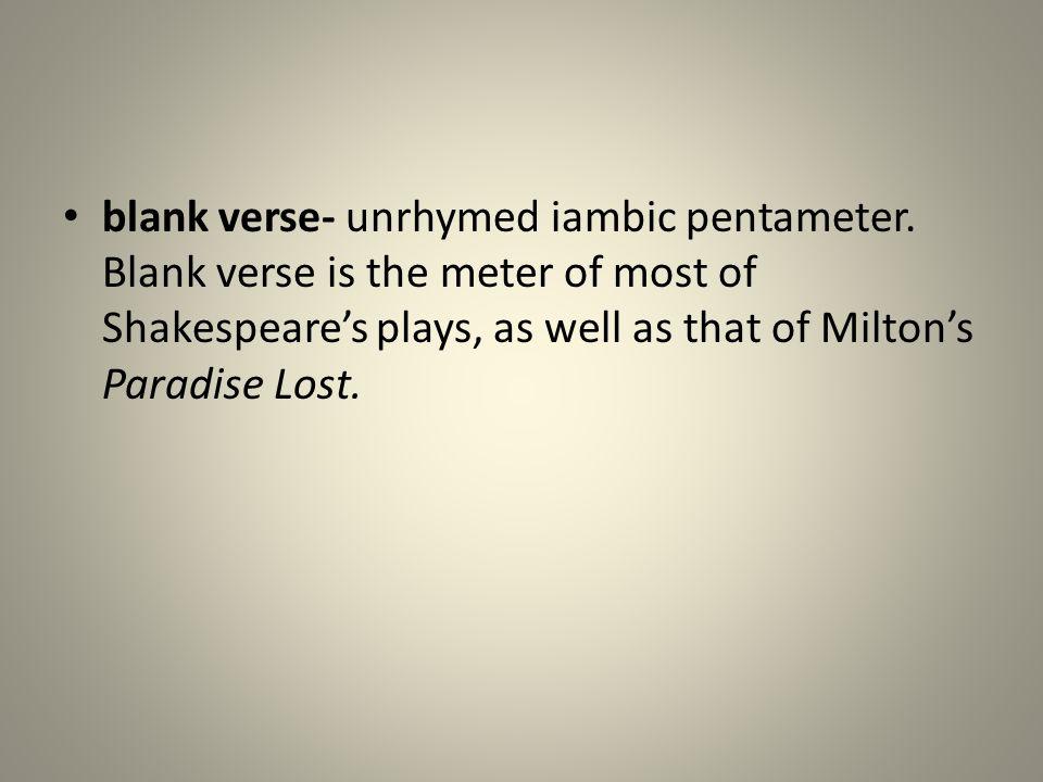 blank verse- unrhymed iambic pentameter