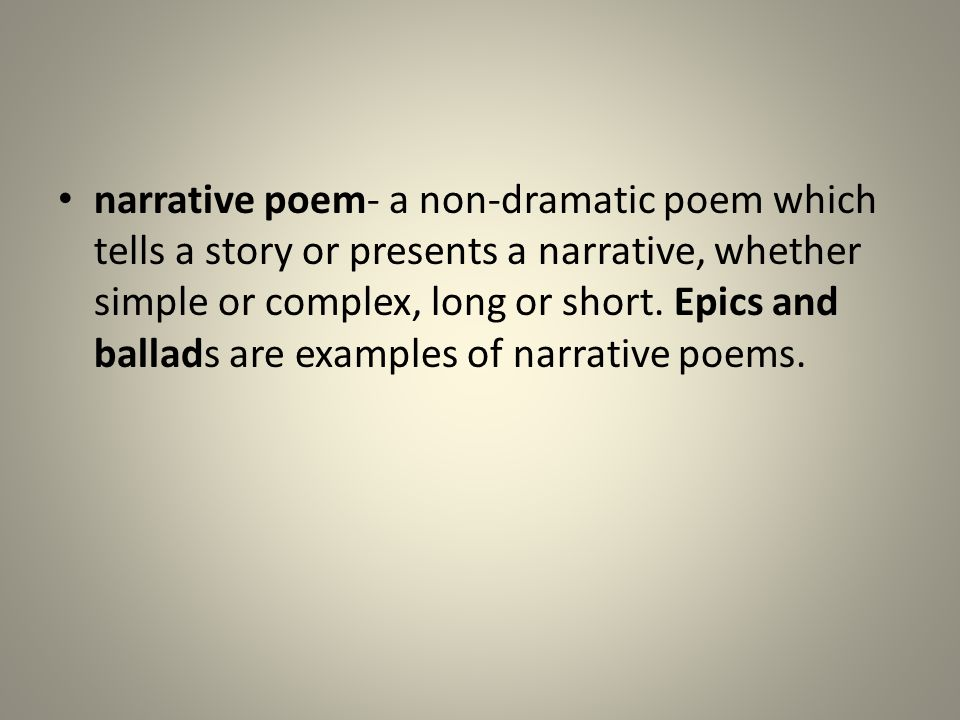 narrative poem- a non-dramatic poem which tells a story or presents a narrative, whether simple or complex, long or short.