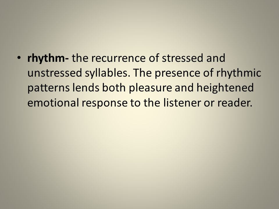 rhythm- the recurrence of stressed and unstressed syllables