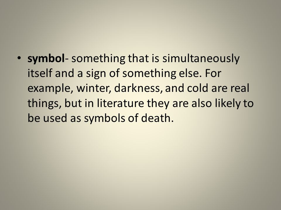 symbol- something that is simultaneously itself and a sign of something else.