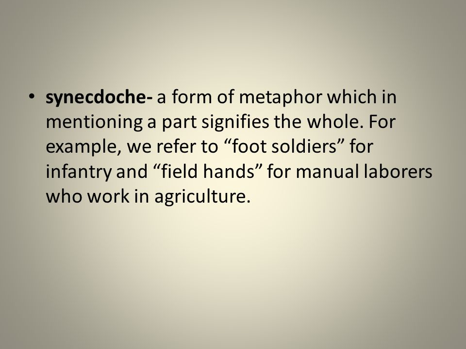 synecdoche- a form of metaphor which in mentioning a part signifies the whole.