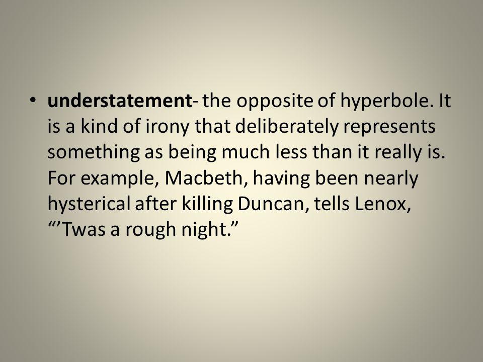 understatement- the opposite of hyperbole