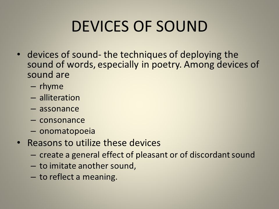 DEVICES OF SOUND devices of sound- the techniques of deploying the sound of words, especially in poetry. Among devices of sound are.
