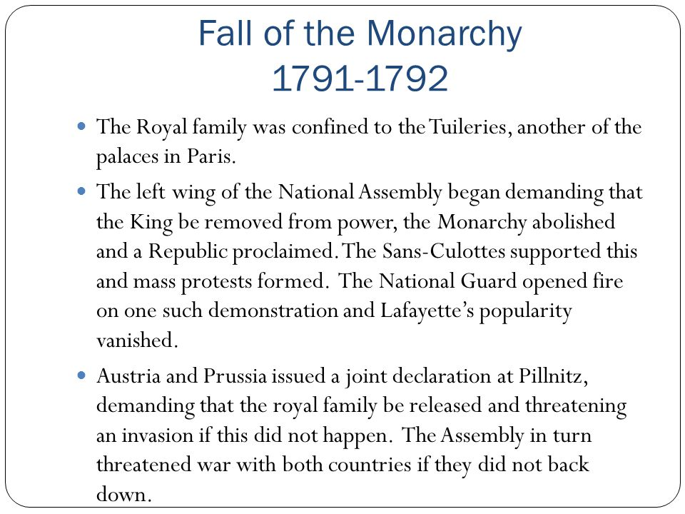 Fall of the Monarchy 1791-1792 The Royal family was confined to the Tuileries, another of the palaces in Paris.