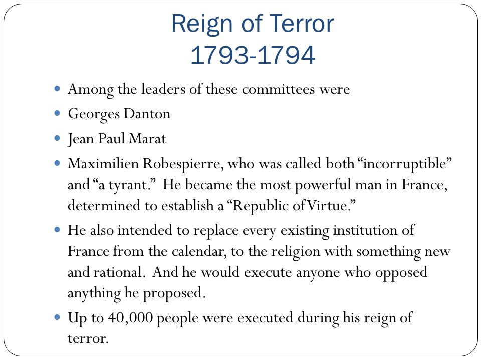 Reign of Terror 1793-1794 Among the leaders of these committees were
