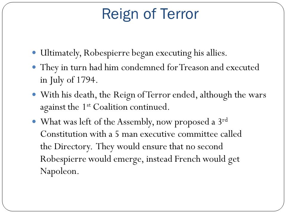 Reign of Terror Ultimately, Robespierre began executing his allies.