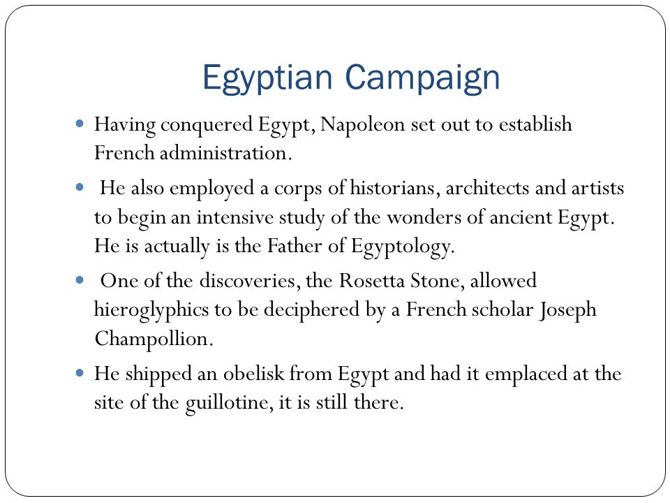 Egyptian Campaign Having conquered Egypt, Napoleon set out to establish French administration.