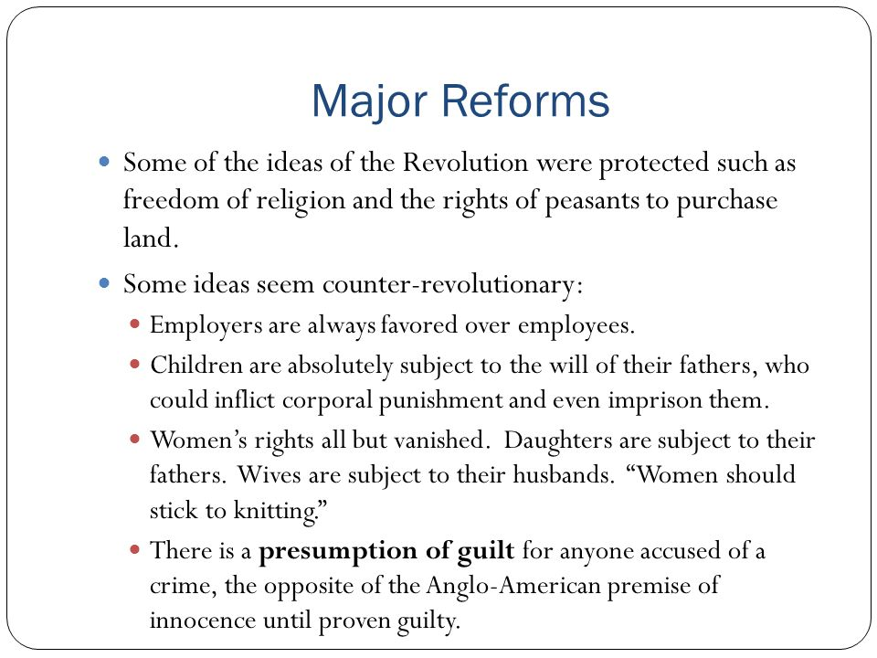 Major Reforms Some of the ideas of the Revolution were protected such as freedom of religion and the rights of peasants to purchase land.