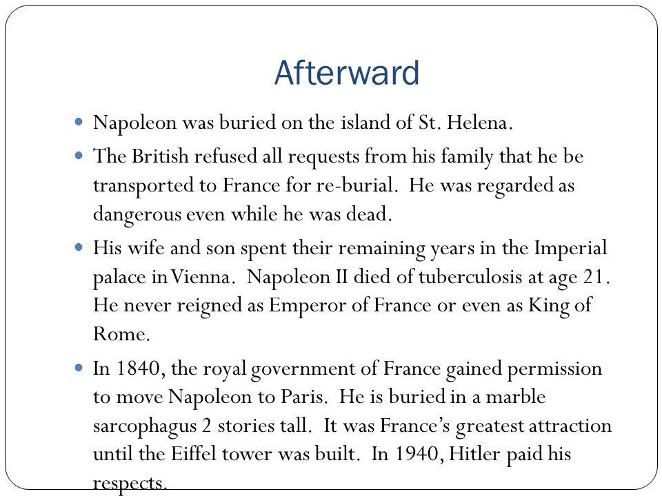 Afterward Napoleon was buried on the island of St. Helena.