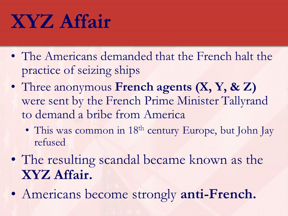 XYZ Affair The resulting scandal became known as the XYZ Affair.