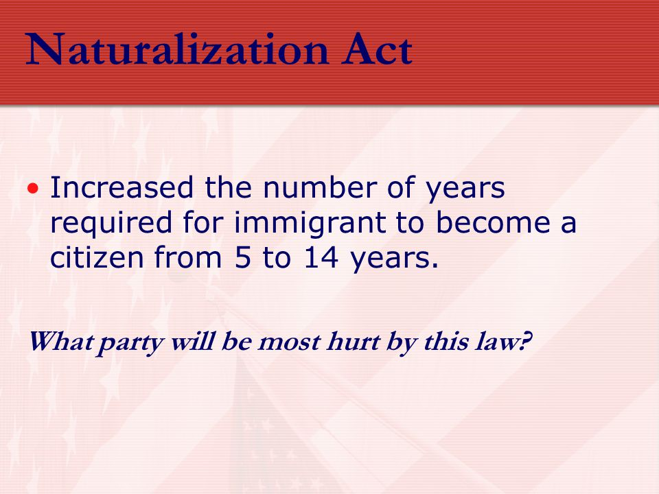 Naturalization Act Increased the number of years required for immigrant to become a citizen from 5 to 14 years.