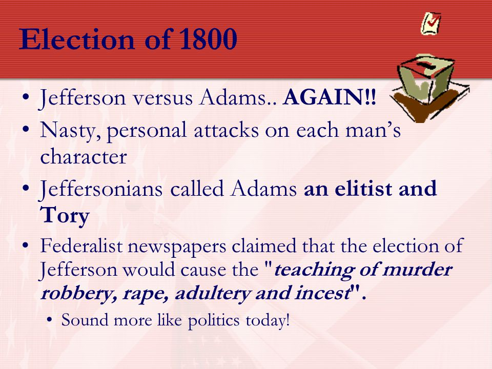 Election of 1800 Jefferson versus Adams.. AGAIN!!