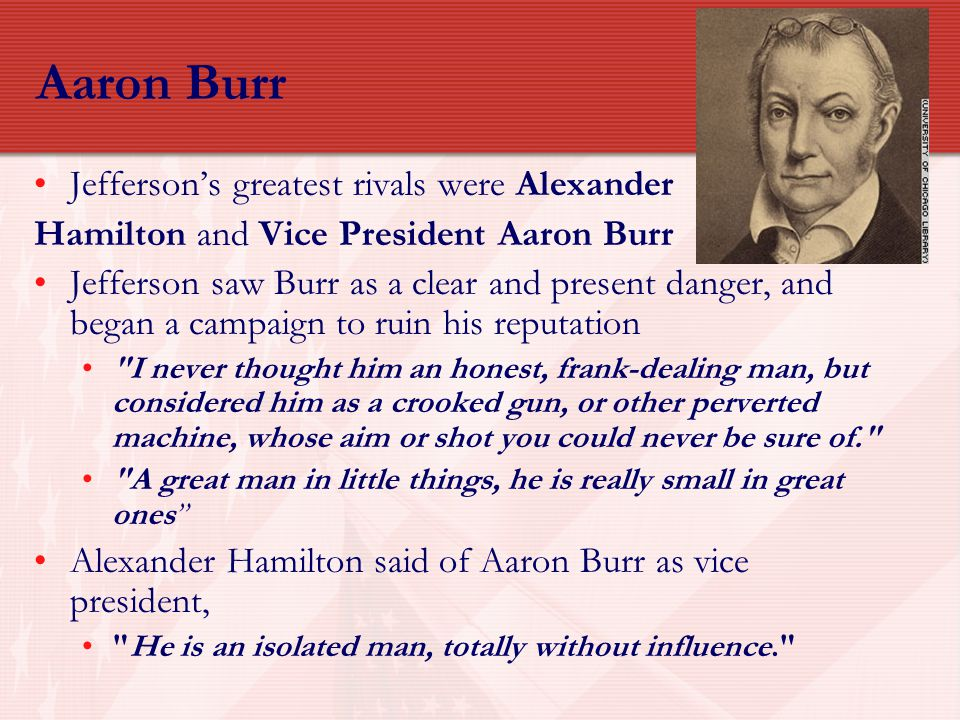 Aaron Burr Jefferson's greatest rivals were Alexander
