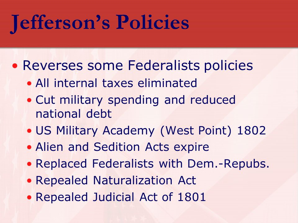 Jefferson's Policies Reverses some Federalists policies