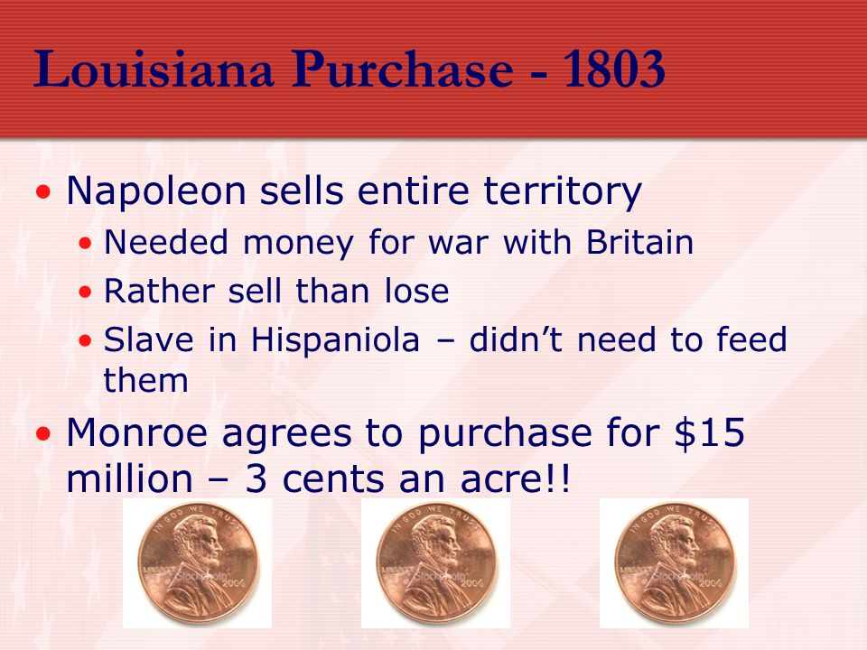 Louisiana Purchase - 1803 Napoleon sells entire territory