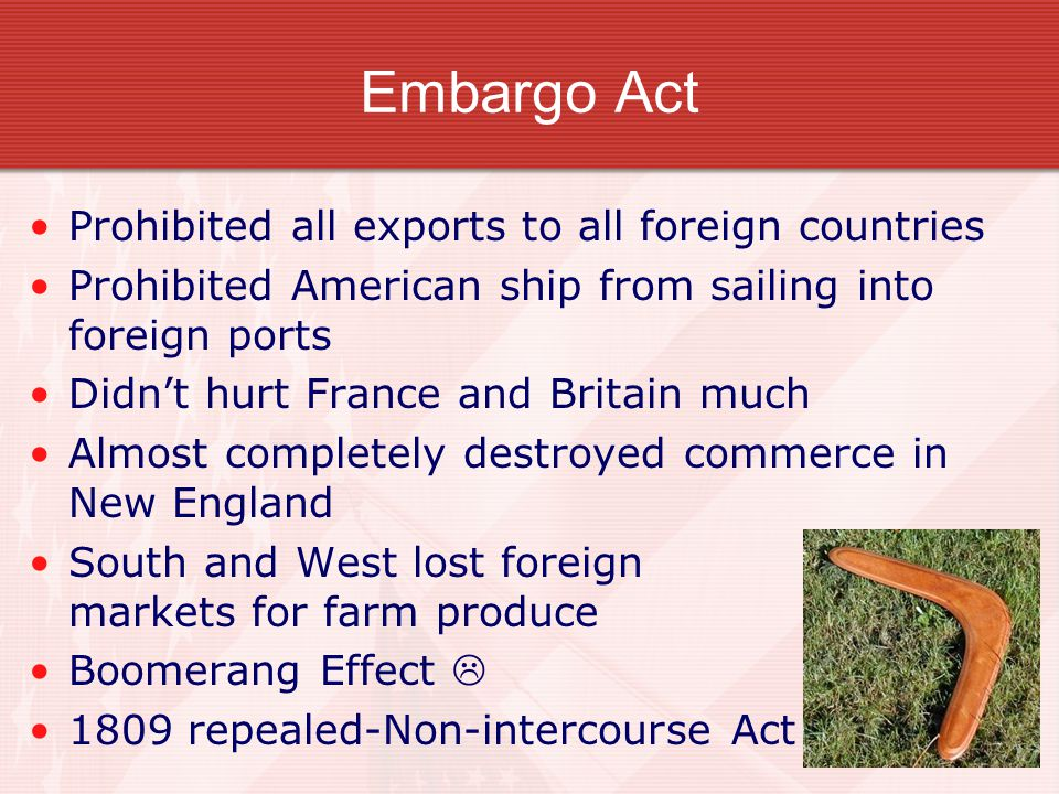 Embargo Act Prohibited all exports to all foreign countries