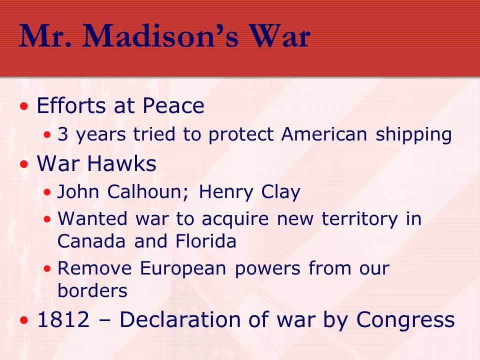 Mr. Madison's War Efforts at Peace War Hawks