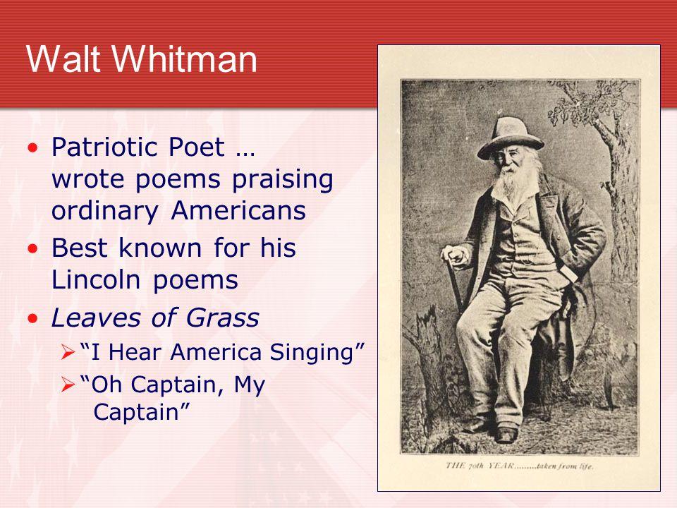 Walt Whitman Patriotic Poet … wrote poems praising ordinary Americans