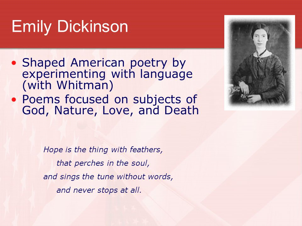 Emily Dickinson Shaped American poetry by experimenting with language (with Whitman)