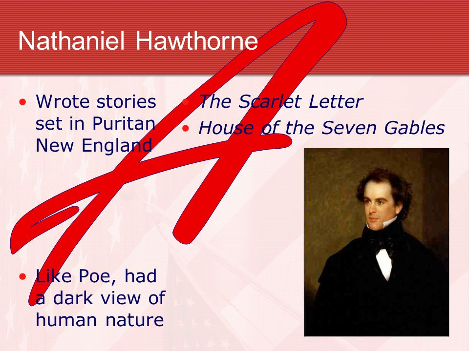 Nathaniel Hawthorne A Wrote stories set in Puritan New England