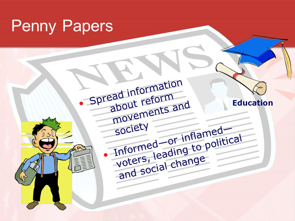 Penny Papers Spread information about reform movements and society
