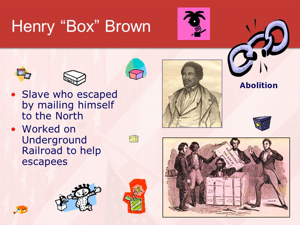 Henry Box Brown Slave who escaped by mailing himself to the North