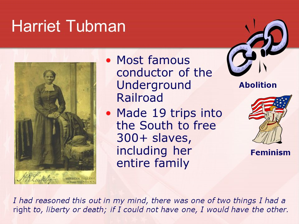 Harriet Tubman Most famous conductor of the Underground Railroad