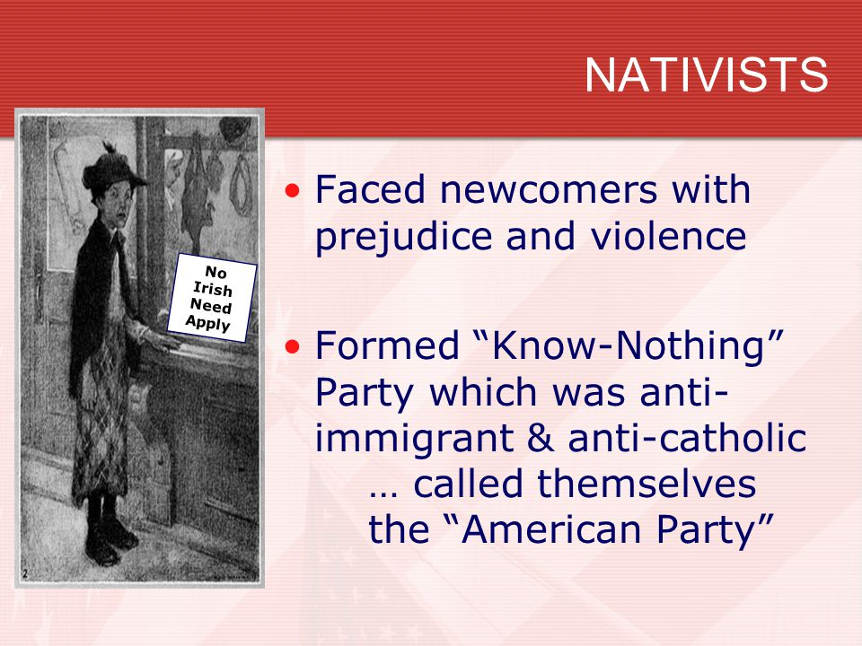 NATIVISTS Faced newcomers with prejudice and violence