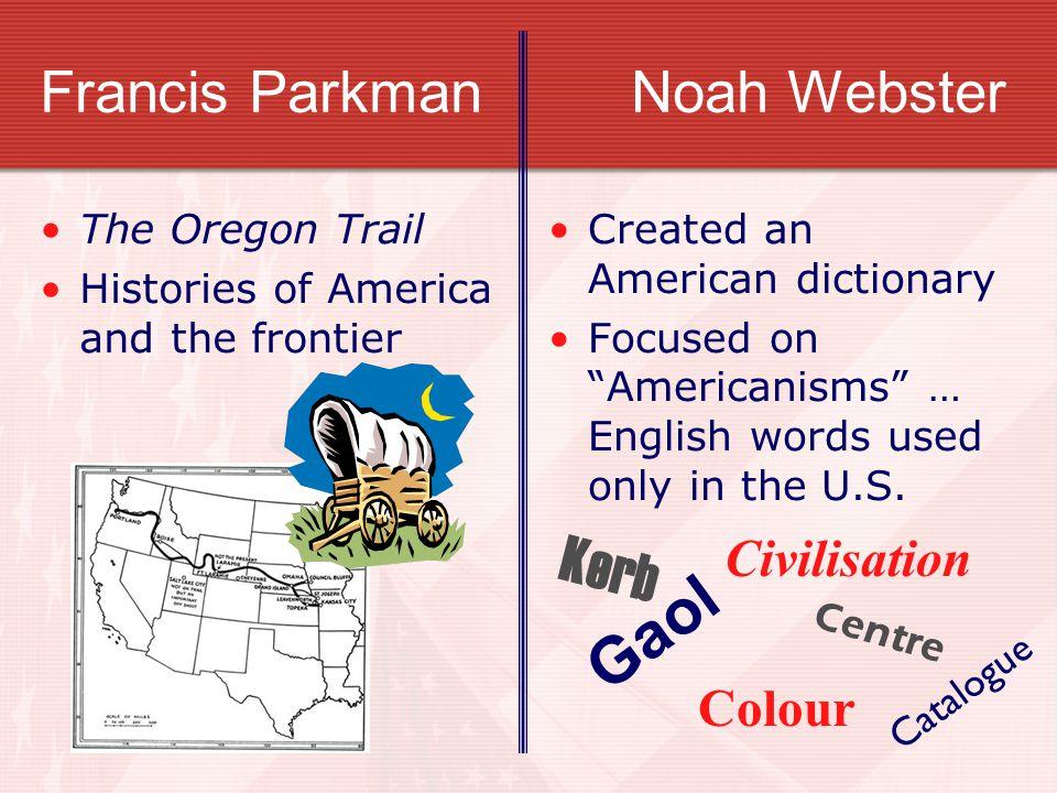Francis Parkman Noah Webster