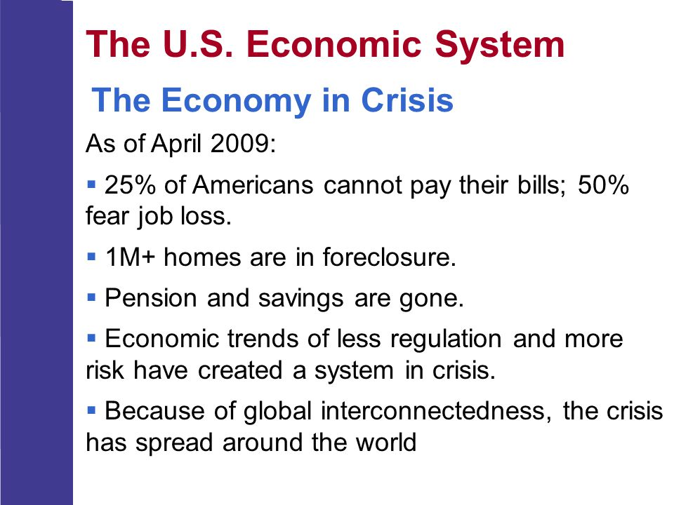 The U.S. Economic System The Economy in Crisis As of April 2009: