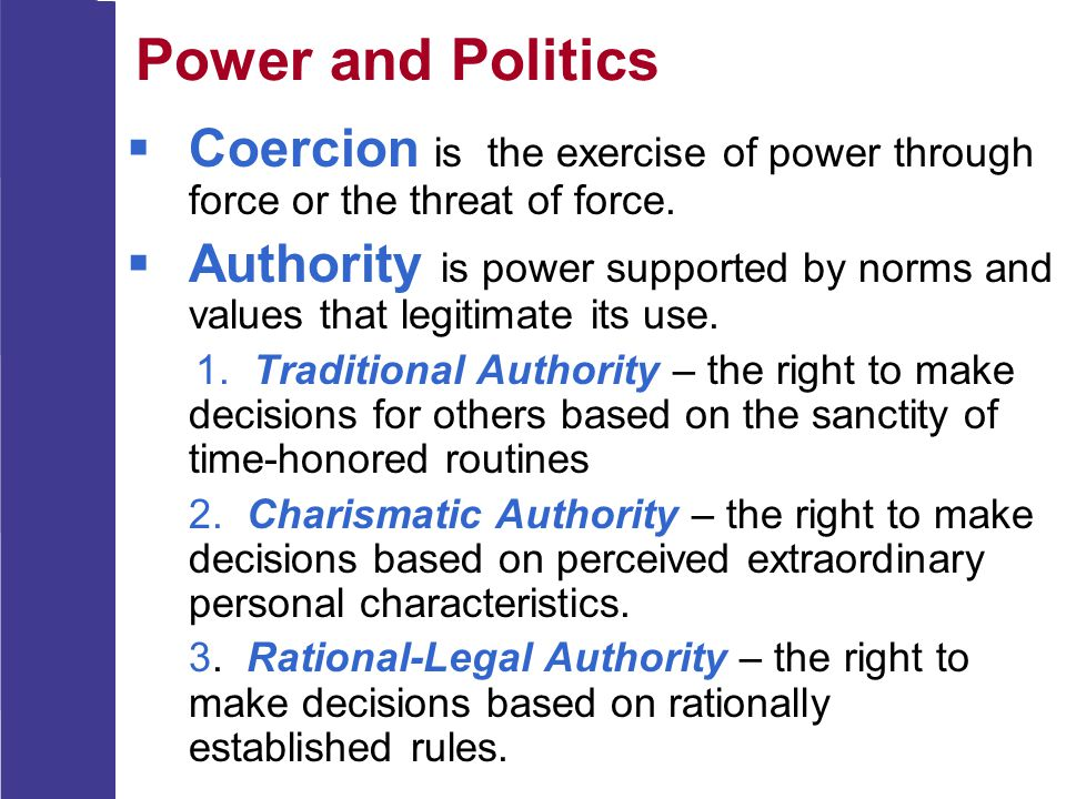 Power and Politics Coercion is the exercise of power through force or the threat of force.