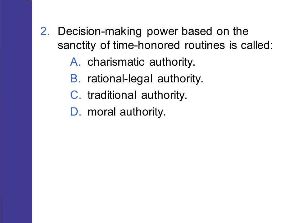 Decision-making power based on the sanctity of time-honored routines is called: