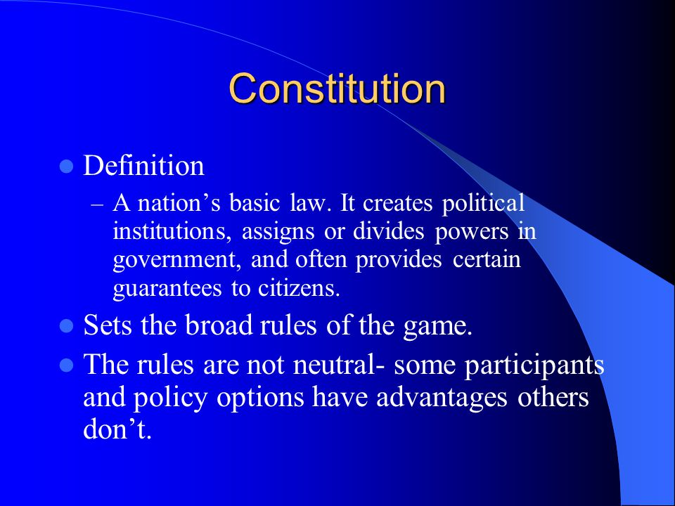 Constitution Definition Sets the broad rules of the game.