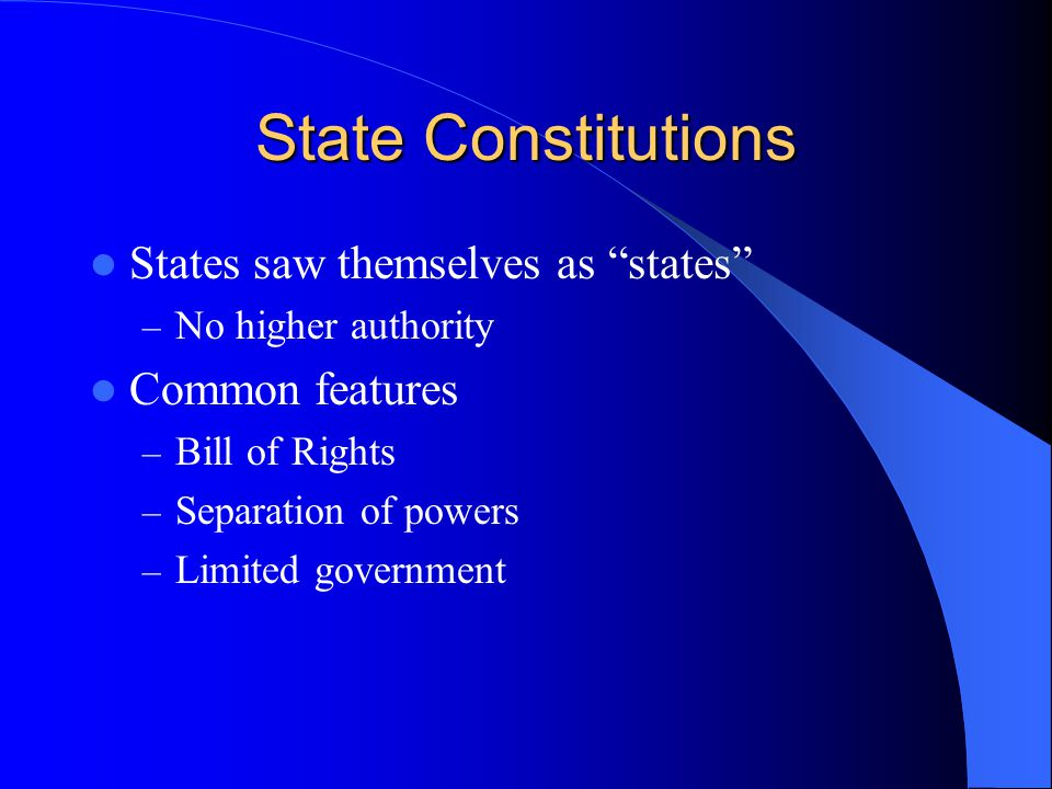 State Constitutions States saw themselves as states Common features