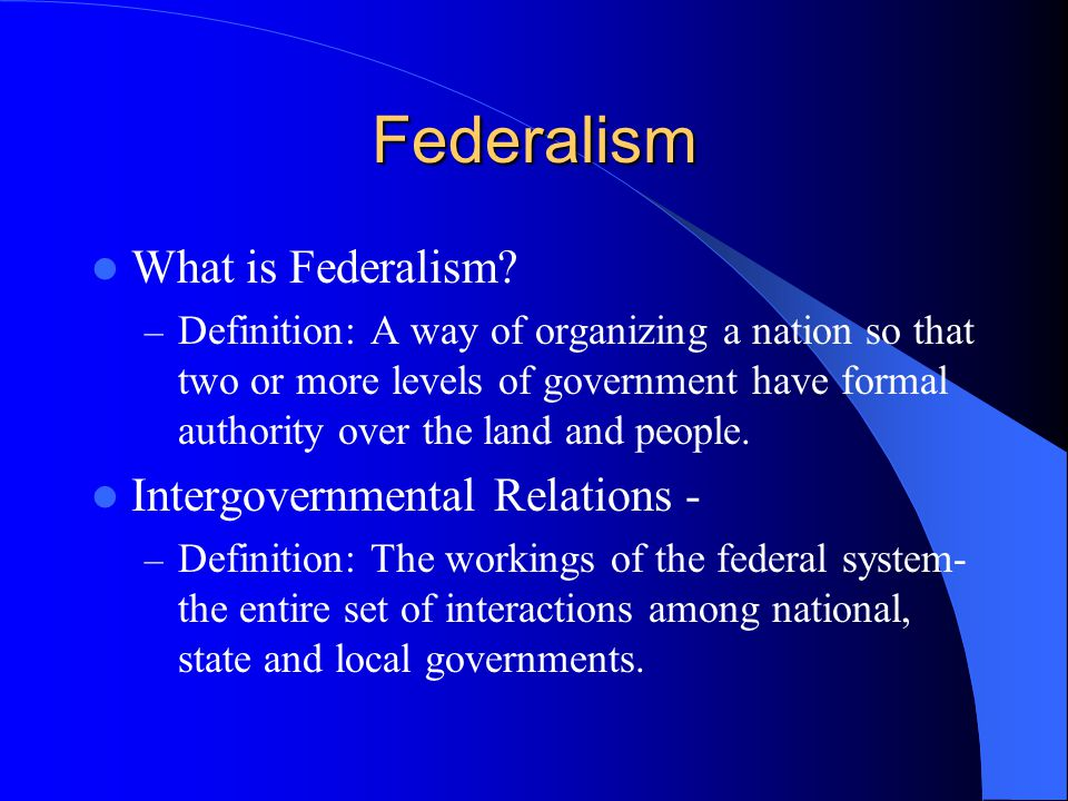 Federalism What is Federalism Intergovernmental Relations -