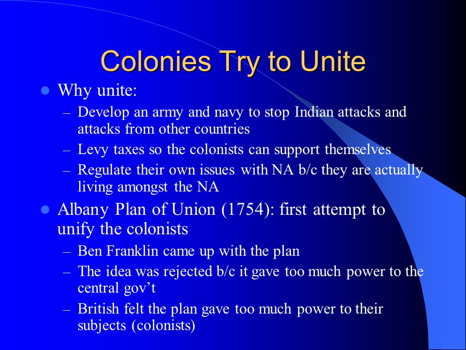 Colonies Try to Unite Why unite: