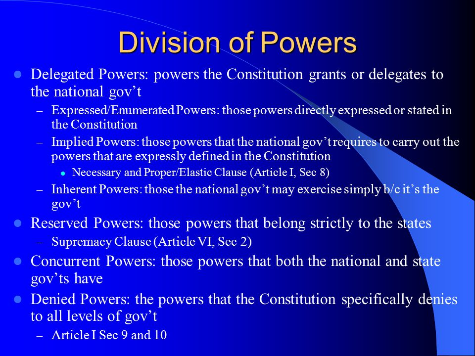 Division of Powers Delegated Powers: powers the Constitution grants or delegates to the national gov't.