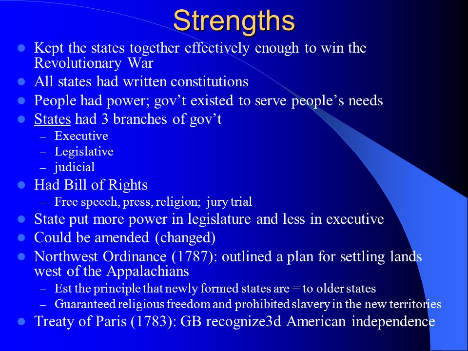 Strengths Kept the states together effectively enough to win the Revolutionary War. All states had written constitutions.